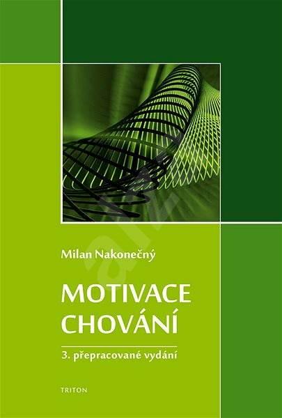 Motivace chování - Milan Nakonečný