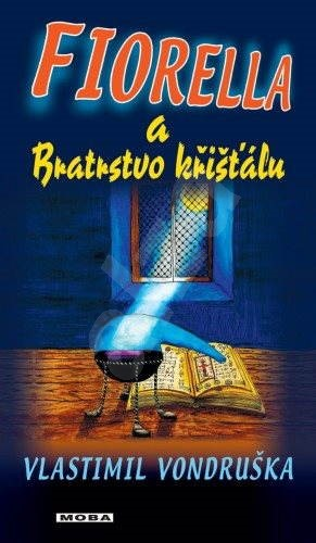 Fiorella a Bratrstvo křišťálu - Vlastimil Vondruška