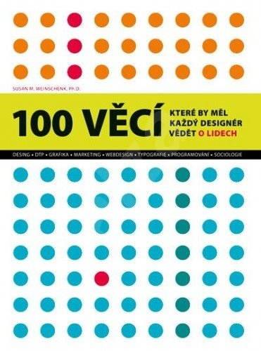 100 věcí, které by měl každý designér vědět o lidech - Susan Weinschenk