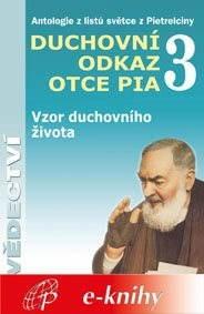 Duchovní odkaz otce Pia 3 - Pater Pio z Pietrelciny