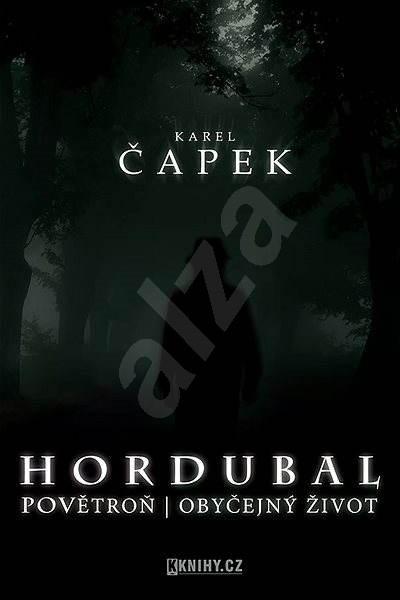Hordubal, Povětroň, Obyčejný život - Karel Čapek