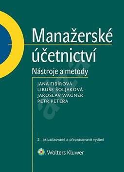 Manažerské účetnictví - nástroje a metody - Jana Fibírová
