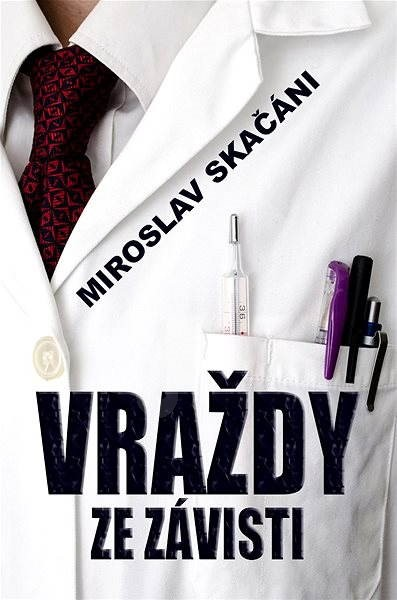 Vraždy ze závisti - MUDr. Miroslav Skačáni