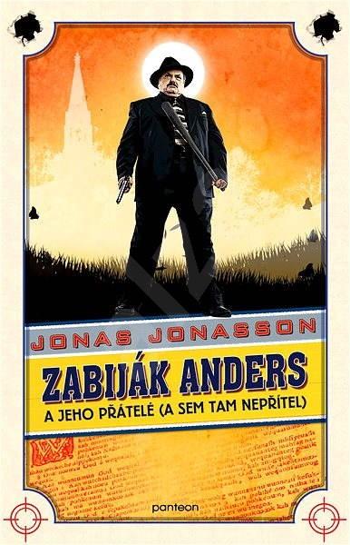 Zabiják Anders a jeho přátelé (a sem tam nepřítel) - Jonas Jonasson