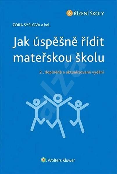 Jak úspěšně řídit mateřskou školu - 2., doplněné a aktualizované vydání - Zora Syslová