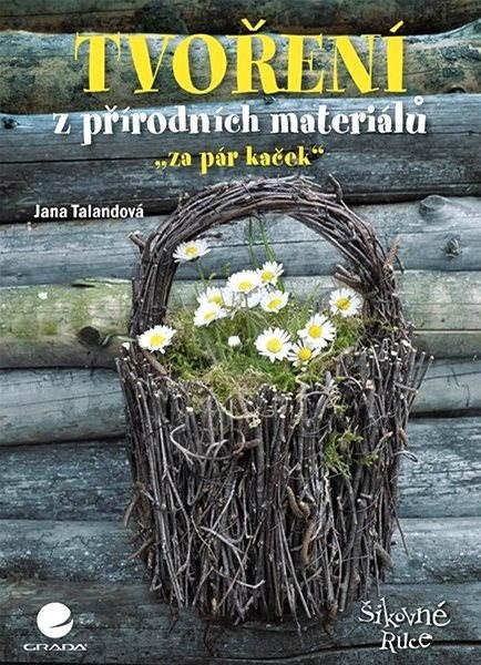 Tvoření z přírodních materiálů - Jana Talandová