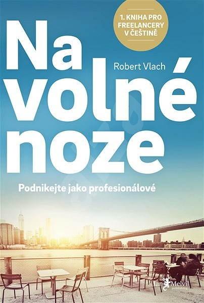 Na volné noze: Podnikejte jako profesionálové - Robert Vlach