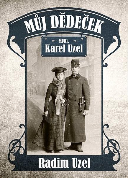 Můj dědeček MUDr. Karel Uzel - MUDr. Radim Uzel
