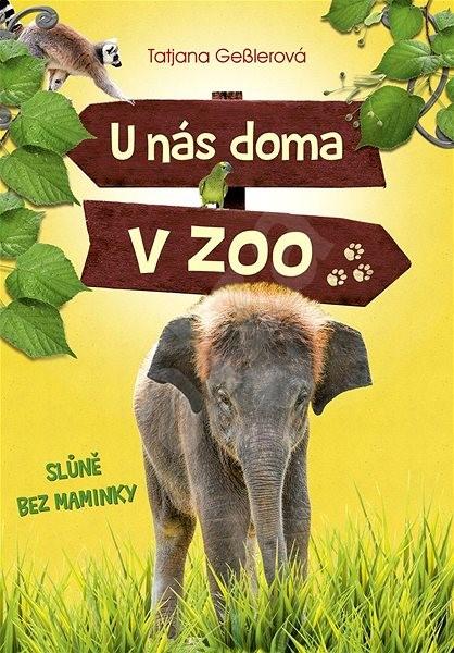 U nás doma v zoo: Slůně bez maminky - Tatjana Geßlerová