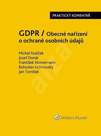 GDPR / Obecné nařízení o ochraně osobních údajů (2016/679/EU) - Praktický komentář - Josef Donát