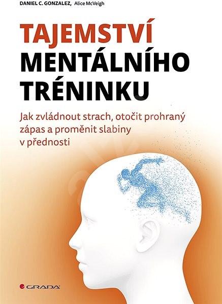 Tajemství mentálního tréninku - Daniel C. Gonzalez