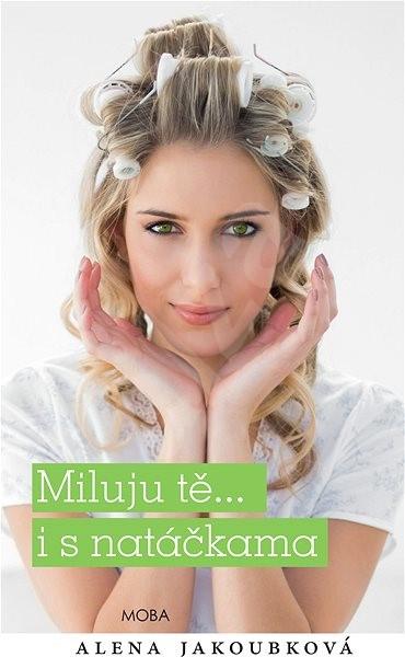 Miluji tě… i s natáčkama - Alena Jakoubková