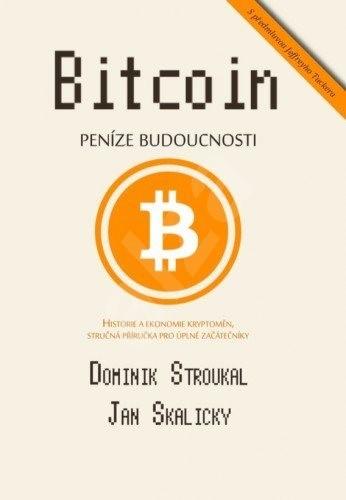 Bitcoin: Peníze budoucnosti - Dominik Stroukal