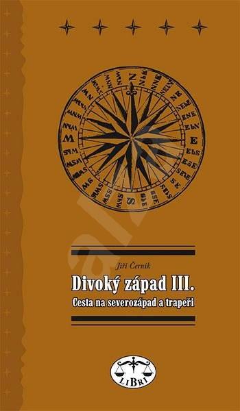 Divoký západ III. Cesta na severozápad - Jiří Černík
