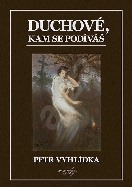 Duchové, kam se podíváš - Petr Vyhlídka