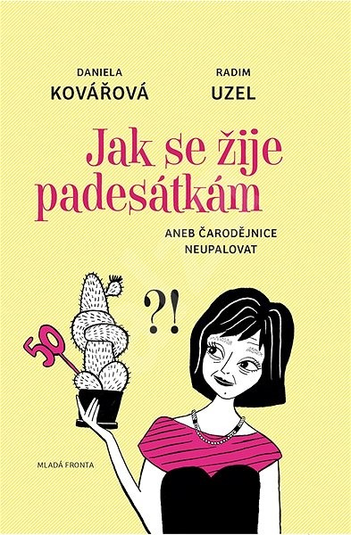 Jak se žije padesátkám: aneb čarodějnice neupalovat - Daniela Kovářová