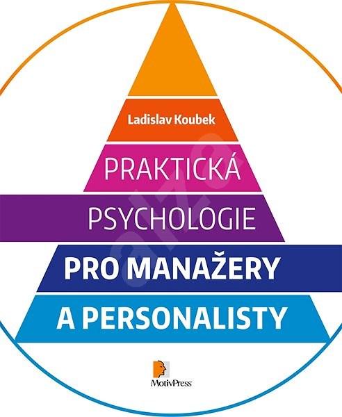 Praktická psychologie pro manažery a personalisty - Ladislav Koubek