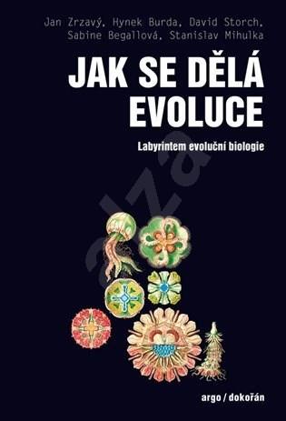 Jak se dělá evoluce - David Storch  Hynek Burda  Jan Zrzavý  Sabine Begallová  Stanislav Mihulka