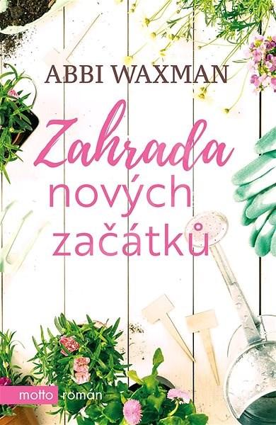 Zahrada nových začátků - Abbi Waxman
