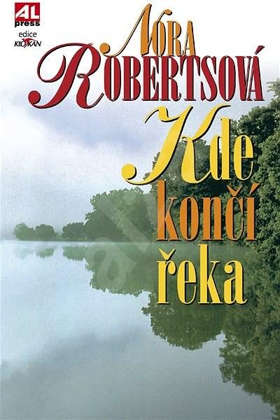 Kde končí řeka - Nora Roberts