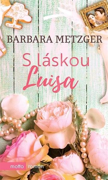 S láskou Luisa - Barbara Metzger