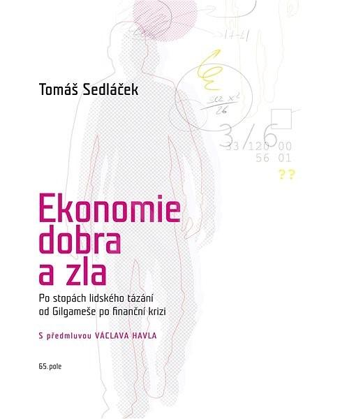 Ekonomie dobra a zla - PhDr. Tomáš Sedláček Ph.D.
