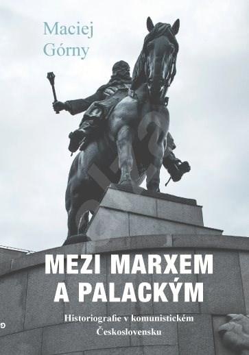 Mezi Marxem a Palackým - Maciej Górny