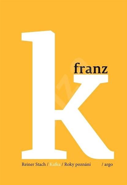Kafka - Roky poznání - Reiner Stach