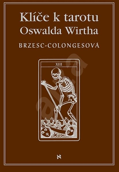 Klíče k tarotu Oswalda Wirtha - Régine Brzesc-Colonges