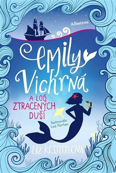Emily Vichrná a loď ztracených duší - Liz Kesslerová