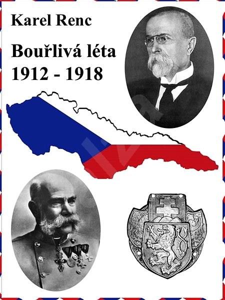 Bouřlivá léta 1912-1918 - Karel Renc