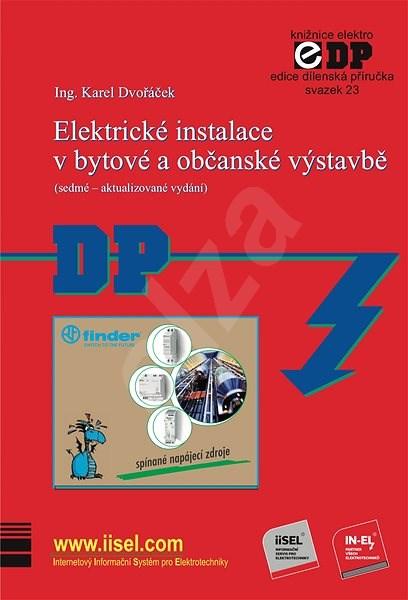 Elektrické instalace v bytové a občanské výstavbě (sedmé – aktualizované vydání) - Ing. Karel Dvořáček