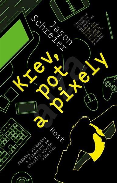 Krev, pot a pixely - Jason Schreier