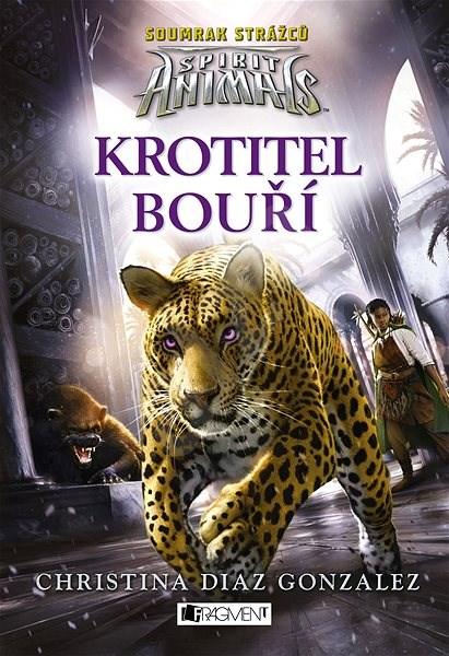 Spirit Animals: Soumrak strážců – Krotitel bouří - Christina Diaz  Gonzalezová