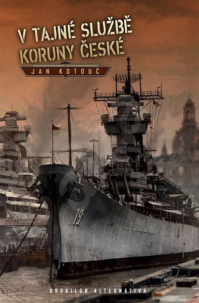 V tajné službě Koruny české - Jan Kotouč
