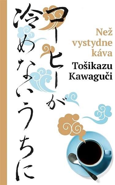 Než vystydne káva - Toshikazu Kawaguchi