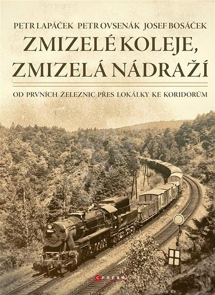 Zmizelé koleje, zmizelá nádraží - Petr Lapáček