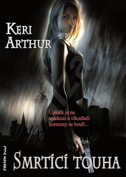 Smrtící touha - Keri Arthur