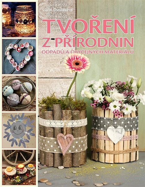 Tvoření z přírodnin, odpadu a obyčejných materiálů - Lucie Dvořáková