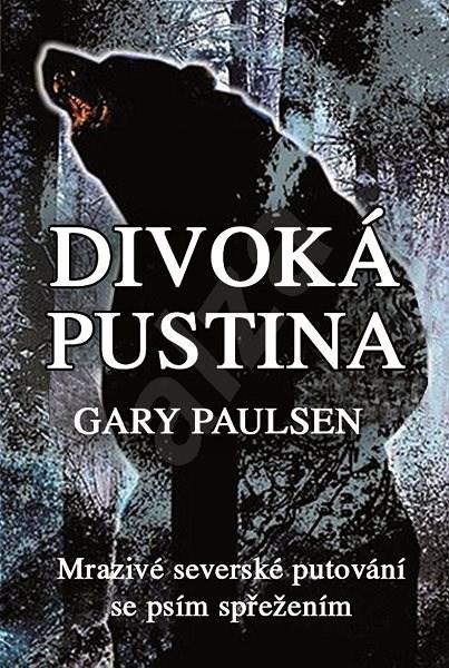 Divoká pustina - Mrazivé severské putování se psím spřežením - Gary Paulsen