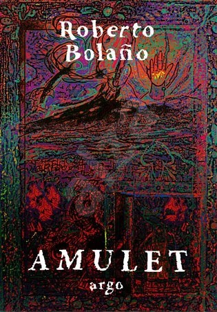 Amulet - Roberto Bolaňo