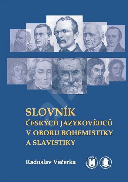 Slovník českých jazykovědců v oboru bohemistiky a slavistiky - Radoslav Večerka