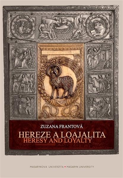 Hereze a loajalita. Heresy and Loyalty - Zuzana Frantová