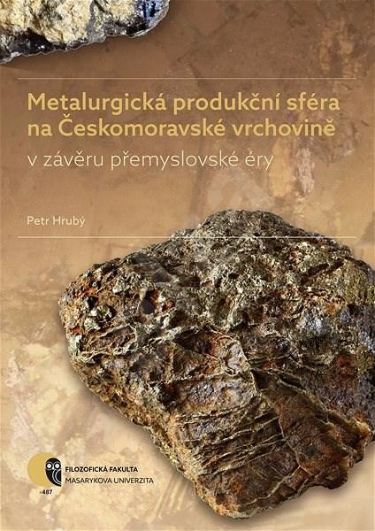 Metalurgická produkční sféra na Českomoravské vrchovině v závěru přemyslovské éry - Petr Hrubý