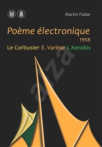 Poeme électronique. 1958. Le Corbusier – E. Varese – I. Xenakis - Martin Flašar