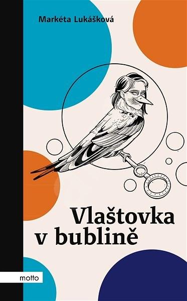 Vlaštovka v bublině - Markéta Lukášková