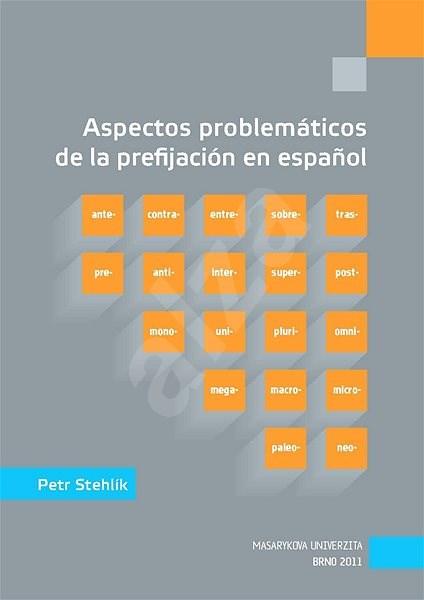 Aspectos problemáticos de la prefijación en espanol - Petr Stehlík