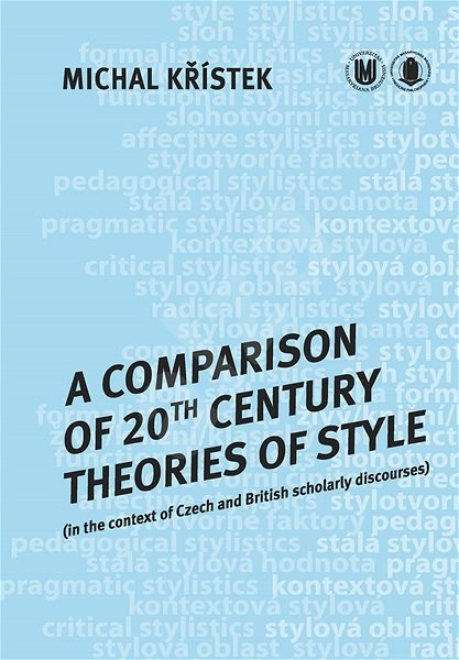 A Comparison of 20th Century Theories of Style (in the Context of Czech and British Scholarly Discou - Michal Křístek