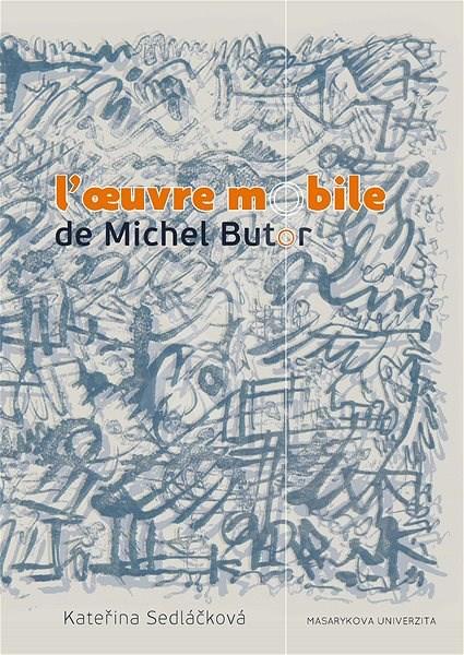 L'oeuvre mobile de Michel Butor - Kateřina Sedláčková
