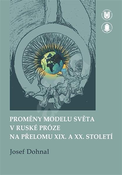 Proměny modelu světa v ruské próze na přelomu XIX. a XX. století - Josef Dohnal